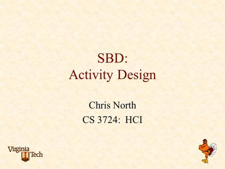 SBD: Activity Design Chris North CS 3724: HCI. Problem scenarios summative evaluation Information scenarios claims about current practice analysis of.