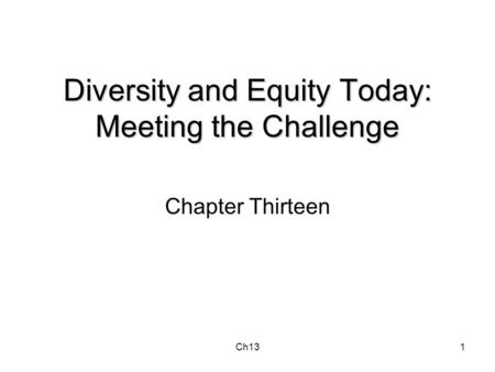 Ch131 Diversity and Equity Today: Meeting the Challenge Chapter Thirteen.