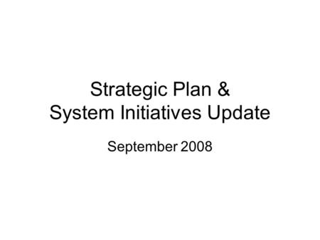 Strategic Plan & System Initiatives Update September 2008.