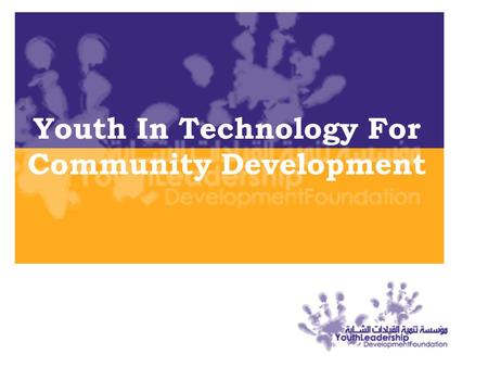 Youth In Technology For Community Development. Content:  Youth Leadership Development Foundation (YLDF):  YLDF Vision and Mission. YLDF Vision and Mission.