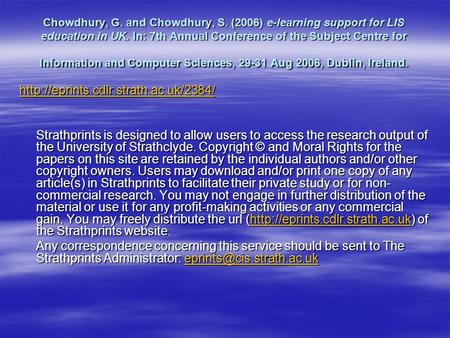 Chowdhury, G. and Chowdhury, S. (2006) e-learning support for LIS education in UK. In: 7th Annual Conference of the Subject Centre for Information and.