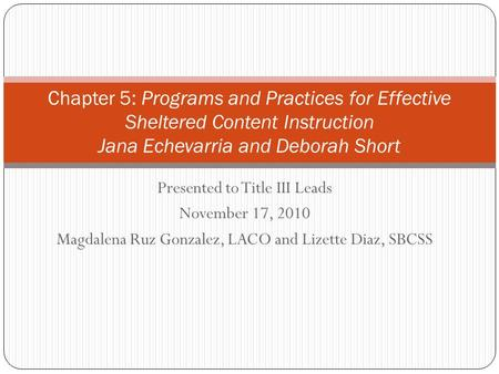 Presented to Title III Leads November 17, 2010 Magdalena Ruz Gonzalez, LACO and Lizette Diaz, SBCSS Chapter 5: Programs and Practices for Effective Sheltered.