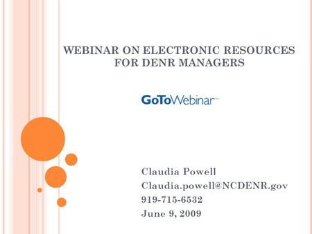 WEBINAR ON ELECTRONIC RESOURCES FOR DENR MANAGERS Claudia Powell 919-715-6532 June 9, 2009.