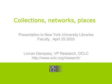 Click to edit Master title style OCLC Online Computer Library Center Collections, networks, places Presentation to New York University Libraries Faculty,