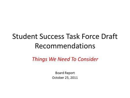 Student Success Task Force Draft Recommendations Things We Need To Consider Board Report October 25, 2011.