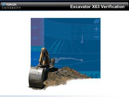 Excavator X63 Verification. This Webinar is LISTEN only Questions will be answered in writing at the end of the Webinar. QUESTIONS?