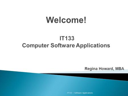 Regina Howard, MBA IT133 - Software Applications.