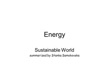 Energy Sustainable World summarized by Stanka Samokovska.