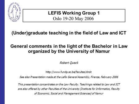 (Under)graduate teaching in the field of Law and ICT General comments in the light of the Bachelor in Law organized by the University of Namur Robert Queck.
