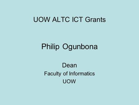 UOW ALTC ICT Grants Philip Ogunbona Dean Faculty of Informatics UOW.