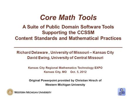 Core Math Tools A Suite of Public Domain Software Tools Supporting the CCSSM Content Standards and Mathematical Practices _________________________________________.