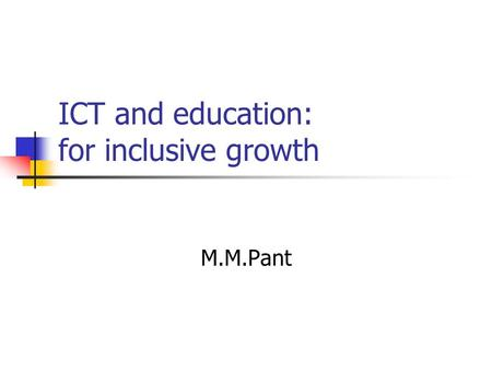 ICT and education: for inclusive growth M.M.Pant.
