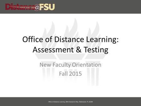 Office of Distance Learning: Assessment & Testing New Faculty Orientation Fall 2015.