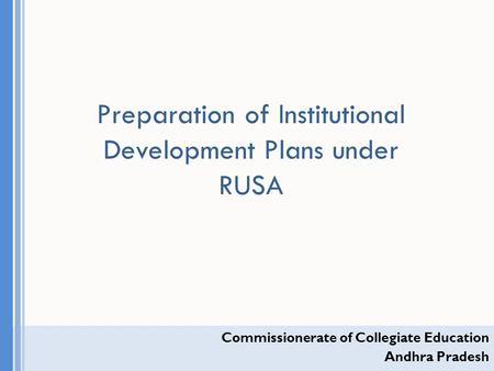 Commissionerate of Collegiate Education Andhra Pradesh Preparation of Institutional Development Plans under RUSA.