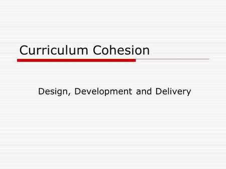 Curriculum Cohesion Design, Development and Delivery.
