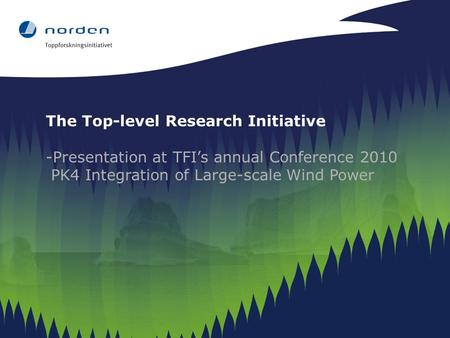 The Top-level Research Initiative -Presentation at TFI's annual Conference 2010 PK4 Integration of Large-scale Wind Power.