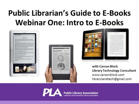 With Carson Block Library Technology Consultant  Public Librarian's Guide to E-Books Webinar One: Intro to.