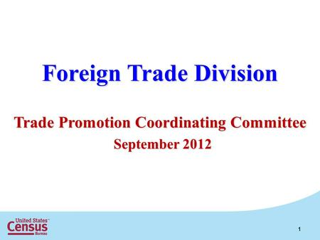 Foreign Trade Division Trade Promotion Coordinating Committee 1 September 2012.