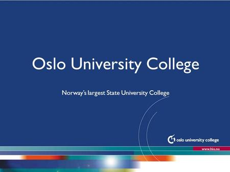 Oslo University College Norway's largest State University College Updated Nov 2010.