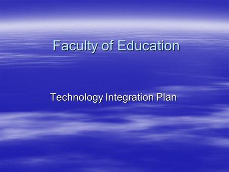 Faculty of Education Technology Integration Plan.