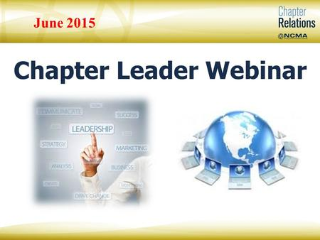 Chapter Leader Webinar June 2015. Mary Beth Lech, Lifetime CFCM, Fellow NCMA Chapter Relations Manager Vanesa Powers NCMA Chapter Relations Specialist.