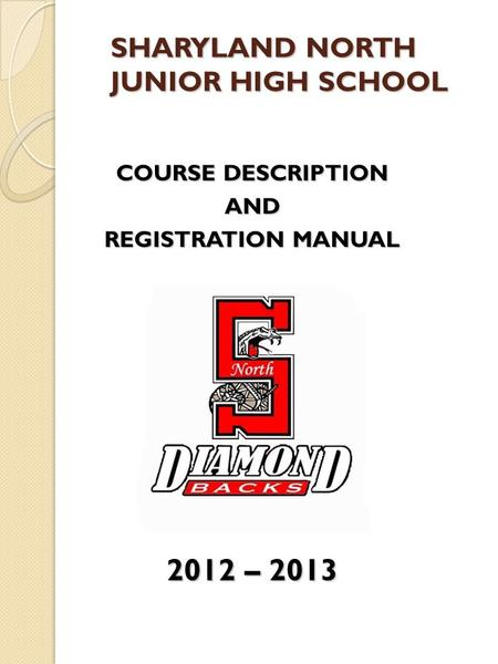 SHARYLAND NORTH JUNIOR HIGH SCHOOL COURSE DESCRIPTION AND REGISTRATION MANUAL 2012 – 2013.
