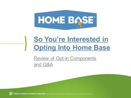 So You're Interested in Opting Into Home Base Review of Opt-in Components and Q&A.
