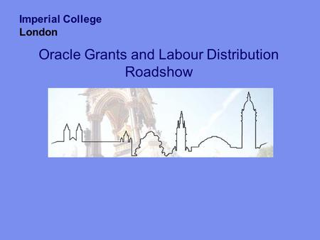 Oracle Grants and Labour Distribution Roadshow Imperial College London.