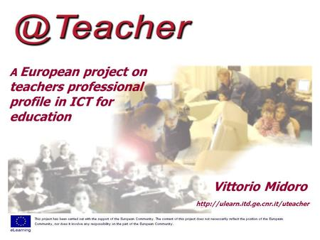 A European project on teachers professional profile in ICT for education  Vittorio Midoro.