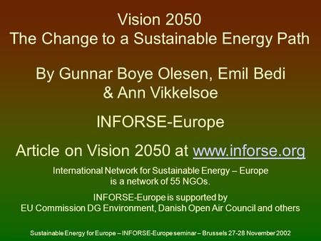 Vision 2050 The Change to a Sustainable Energy Path By Gunnar Boye Olesen, Emil Bedi & Ann Vikkelsoe INFORSE-Europe Article on Vision 2050 at www.inforse.orgwww.inforse.org.