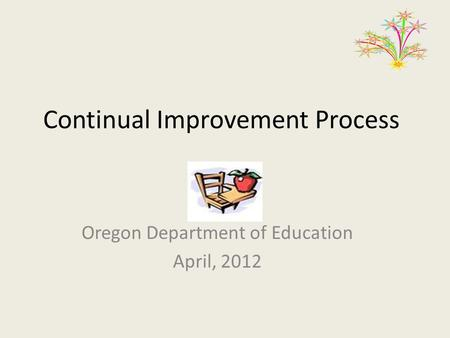 Continual Improvement Process Oregon Department of Education April, 2012.
