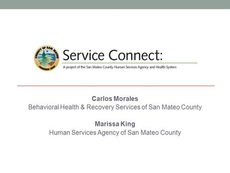 Carlos Morales Behavioral Health & Recovery Services of San Mateo County Marissa King Human Services Agency of San Mateo County.