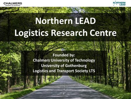 Founded by: Chalmers University of Technology University of Gothenburg Logistics and Transport Society LTS Northern LEAD Logistics Research Centre.