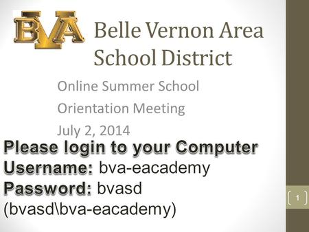 Belle Vernon Area School District Online Summer School Orientation Meeting July 2, 2014 1.