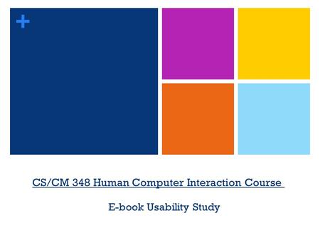+ CS/CM 348 Human Computer Interaction Course E-book Usability Study.