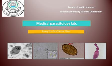 Faculty of health sciences Medical Laboratory Sciences Department Medical parasitology lab. Testing For Fecal Occult blood.