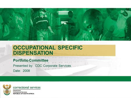 OCCUPATIONAL SPECIFIC DISPENSATION Portfolio Committee Presented by: CDC Corporate Services Date: 2008.
