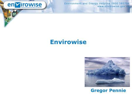 Envirowise Gregor Pennie. What is Envirowise ?  A programme funded by government  Free help for all businesses  Promotes better environmental practices.