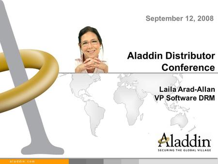 A l a d d i n. c o m Aladdin Distributor Conference Laila Arad-Allan VP Software DRM September 12, 2008.