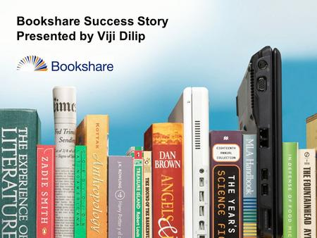 Bookshare Success Story Presented by Viji Dilip. Agenda  What is Bookshare?  Who is eligible?  What are its benefits?  What is in the Bookshare library?
