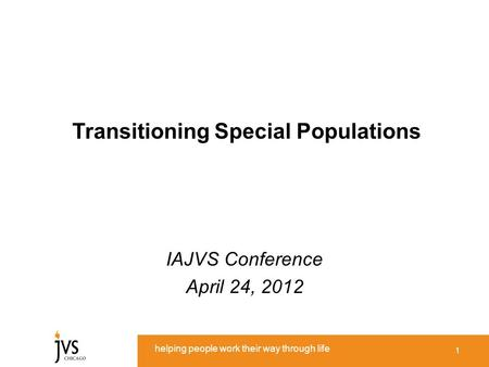 Helping people work their way through life Transitioning Special Populations IAJVS Conference April 24, 2012 1.