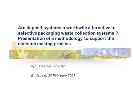 Are deposit systems a worthwile alternative to selective packaging waste collection systems ? Presentation of a methodology to support the decision making.
