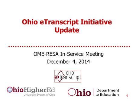 Ohio eTranscript Initiative Update OME-RESA In-Service Meeting December 4, 2014 1.