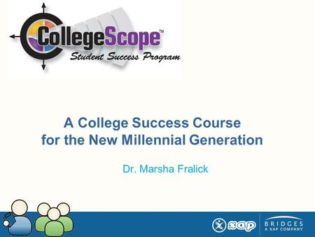 A College Success Course for the New Millennial Generation Dr. Marsha Fralick.