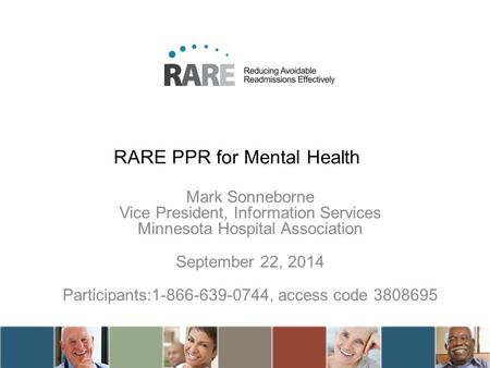 RARE PPR for Mental Health Mark Sonneborne Vice President, Information Services Minnesota Hospital Association September 22, 2014 Participants:1-866-639-0744,