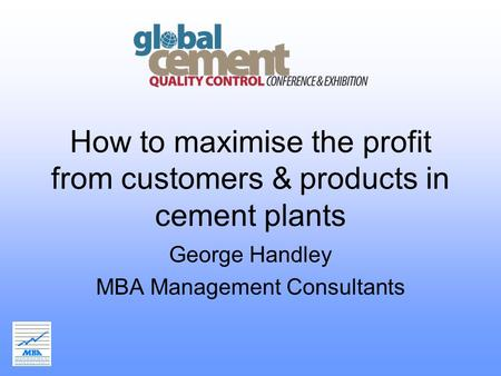 How to maximise the profit from customers & products in cement plants George Handley MBA Management Consultants.