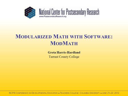 M ODULARIZED M ATH WITH S OFTWARE : M OD M ATH Greta Harris-Hardland Tarrant County College.