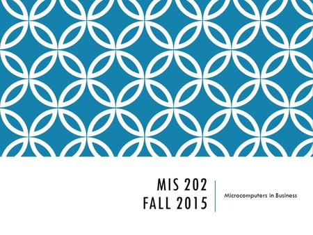 MIS 202 FALL 2015 Microcomputers in Business. CLASS OVERVIEW Instructor: Pat Paulson, Somsen 304, 507.457.5581 Office hours listed on website E-mail,