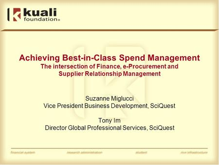 Achieving Best-in-Class Spend Management The intersection of Finance, e-Procurement and Supplier Relationship Management Suzanne Miglucci Vice President.
