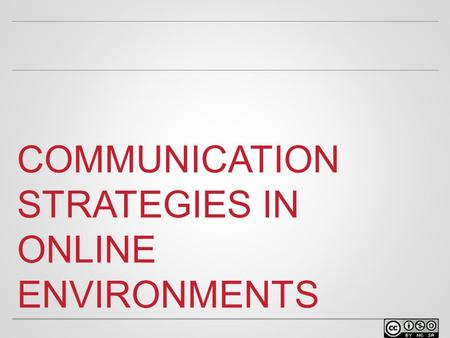 COMMUNICATION STRATEGIES IN ONLINE ENVIRONMENTS. WELCOME o Facilitator name Position at university Contact info.